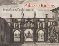 Ben Van Beneden et Barbara Uppenkamp - Palazzo Rubens - Le maître et l'architecture.