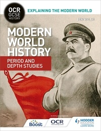 Ben Walsh - OCR GCSE History Explaining the Modern World: Modern World History Period and Depth Studies.