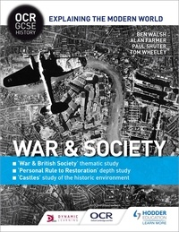 Ben Walsh et Alan Farmer - OCR GCSE History Explaining the Modern World: War & Society, Personal Rule to Restoration and the Historic Environment.