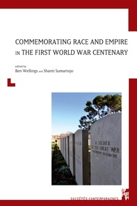 Ben Wellings et Shanti Sumartojo - Commemorating Race and Empire in The First World War Centenary.