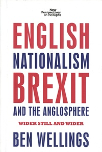 Ben Wellings - English Nationalism, Brexit and the Anglosphere - Wider Still and Wider.