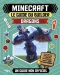 Ben Westwood et Darcy Myles - Minecraft le guide du builder, Dragons - Un guide non officiel.