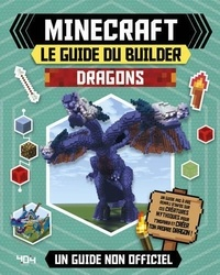 Ben Westwood et Darcy Myles - Minecraft le guide du builder, Dragons - Un guide non officiel.