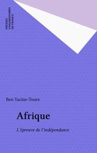 Ben Yacine-Touré - Afrique - l'épreuve de l'indépendance.