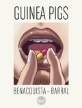Benacquista Tonino et Barral Nicolas - Guinea Pigs Guinea Pigs.