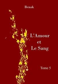 Benak - L'Amour et le Sang-Tome 5.
