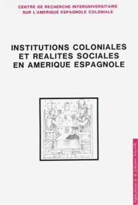 BENASSY MARIE-CECILE - Institutions coloniales et réalités sociales en Amérique espagnole.