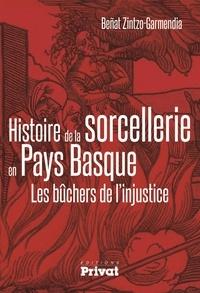 Beñat Zintzo-Garmendia - Histoire de la sorcellerie en Pays Basque - Les bûchers de l'injustice.