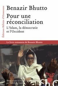 Benazir Bhutto - Pour une réconciliation - L'Islam, la démocratie et l'Occident.