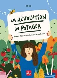 Béné - La révolution du potager - Manuel d'écologie individuelle et collective.