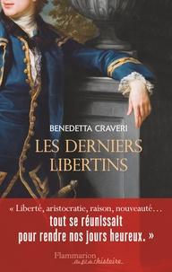 Benedetta Craveri - Les derniers libertins.