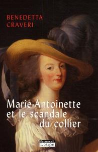 Benedetta Craveri - Marie-Antoinette et le scandale du collier.