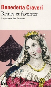 Benedetta Craveri - Reines et favorites - Le pouvoir des femmes.