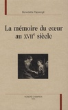 Benedetta Papasogli - La mémoire du coeur au XVIIe siècle.
