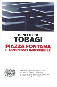 Benedetta Tobagi - Piazza Fontana - Il processo impossibile.