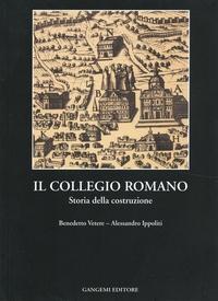 Benedetto Vetere et Alessandro Ippoliti - Il Collegio Romano - Storia della costruzione.