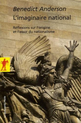 Benedict Anderson - L'imaginaire national - Réflexions sur l'origine et l'essor du nationalisme.