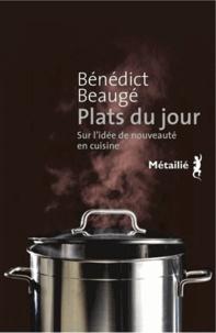 Bénédict Beaugé - Plats du jour - Sur l'idée de nouveauté en cuisine.