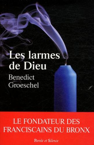Benedict Groeschel - Les larmes de Dieu.