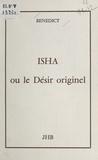 Bénédict - Isha ou Le désir originel.