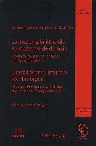 Bénédict Winiger - La responsabilité civile européenne de demain - Projets de révision nationaux et principes européens.