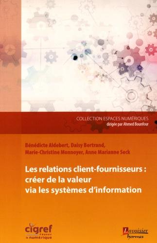 Bénédicte Aldebert et Daisy Bertrand - Les relations client-fournisseurs : créer de la valeur via les systèmes d'information.