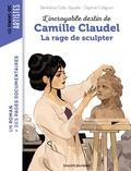 Bénédicte Bazaille et Daphné Collignon - L'incroyable destin de Camille Claudel - La rage de sculpter.