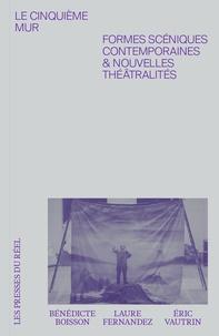 Bénédicte Boisson et Laure Fernandez - Le cinquième mur - Formes scéniques contemporaines & nouvelles théâtralités.