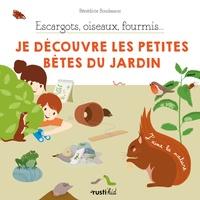 Bénédicte Boudassou et Charlène Tong - Escargots, oiseaux, fourmis... Je découvre les petites bêtes du jardin.