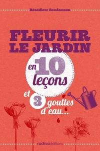 Bénédicte Boudassou - Fleurir le jardin en 10 leçons et 3 gouttes d'eau....