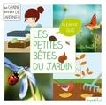 Bénédicte Boudassou - Les petites bêtes du jardin - Je découvre la petite faune du jardin.