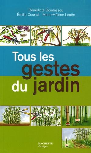 Bénédicte Boudassou et Emilie Courtat - Tous les gestes du jardin.