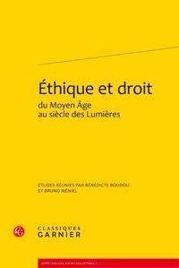 Bénédicte Boudou et Bruno Méniel - Ethique et droit du Moyen Age au siècle des Lumières.