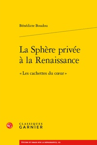 """Bénédicte Boudou - La Sphère privée à la Renaissance - """"Les cachettes du coeur""""."""