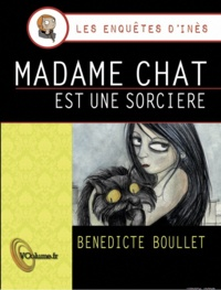 Bénédicte Boullet - Les enquêtes d'Inès  : Madame chat est une sorcière.