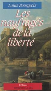 Bénédicte Bourgeois - Les Naufragés de la liberté.