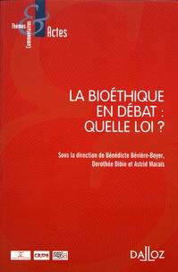 Bénédicte Boyer-Bévière et Dorothée Dibie - La bioéthique en débat : quelle loi ?.