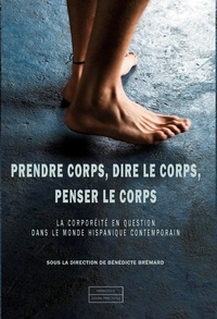 Bénédicte Brémard - Prendre corps, dire le corps, penser le corps - La corporéité en question dans le monde hispanique contemporain.