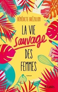 Bénédicte Brézillon - La Vie sauvage des femmes.