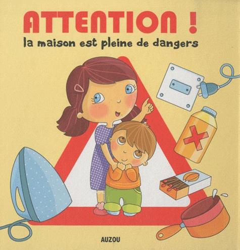 Bénédicte Carboneill - Attention ! - La maison est pleine de dangers.