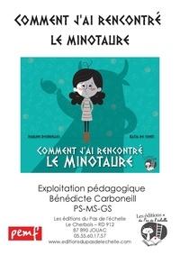Bénédicte Carboneill - Comment j'ai rencontré le minotaure - Exploitation pédagogique PS-MS-GS + album.