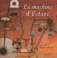 Bénédicte Carboneill et Laure Phélipon - La machine d'Octave.