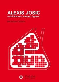 Bénédicte Chaljub - Alexis Josic, architectures, trames, figures.