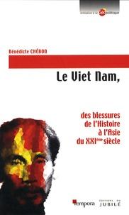 Bénédicte Chéron - Le Viet Nam - Des blessures de l'Histoire à l'Asie du XXIe siècle.