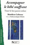 Bénédicte Colineau - Accompagner le bébé souffrant - Tisser le lien parent-enfant.