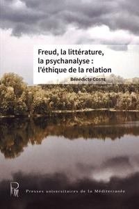 Bénédicte Coste - Freud, la littérature, la psychanalyse : l'éthique de la relation.