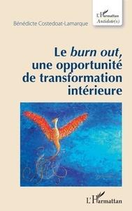 """Bénédicte Costedoat-Lamarque - Le """"burn out"""", une opportunité de transformation intérieure."""