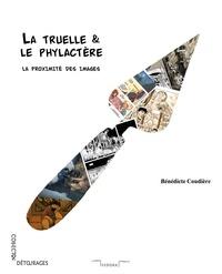 Bénédicte Coudière - La truelle & le phylactère - La proximité des images.