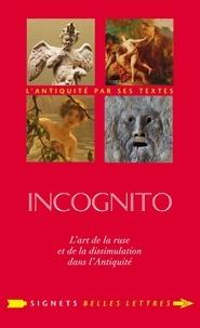 Bénédicte Daniel-Muller et Pedro Duarte - Incognito - L'art de la ruse et de la dissimulation dans l'Antiquité.