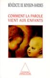 Bénédicte de Boysson-Bardies - COMMENT LA PAROLE VIENT AUX ENFANTS. - De la naissance jusqu'à deux ans.